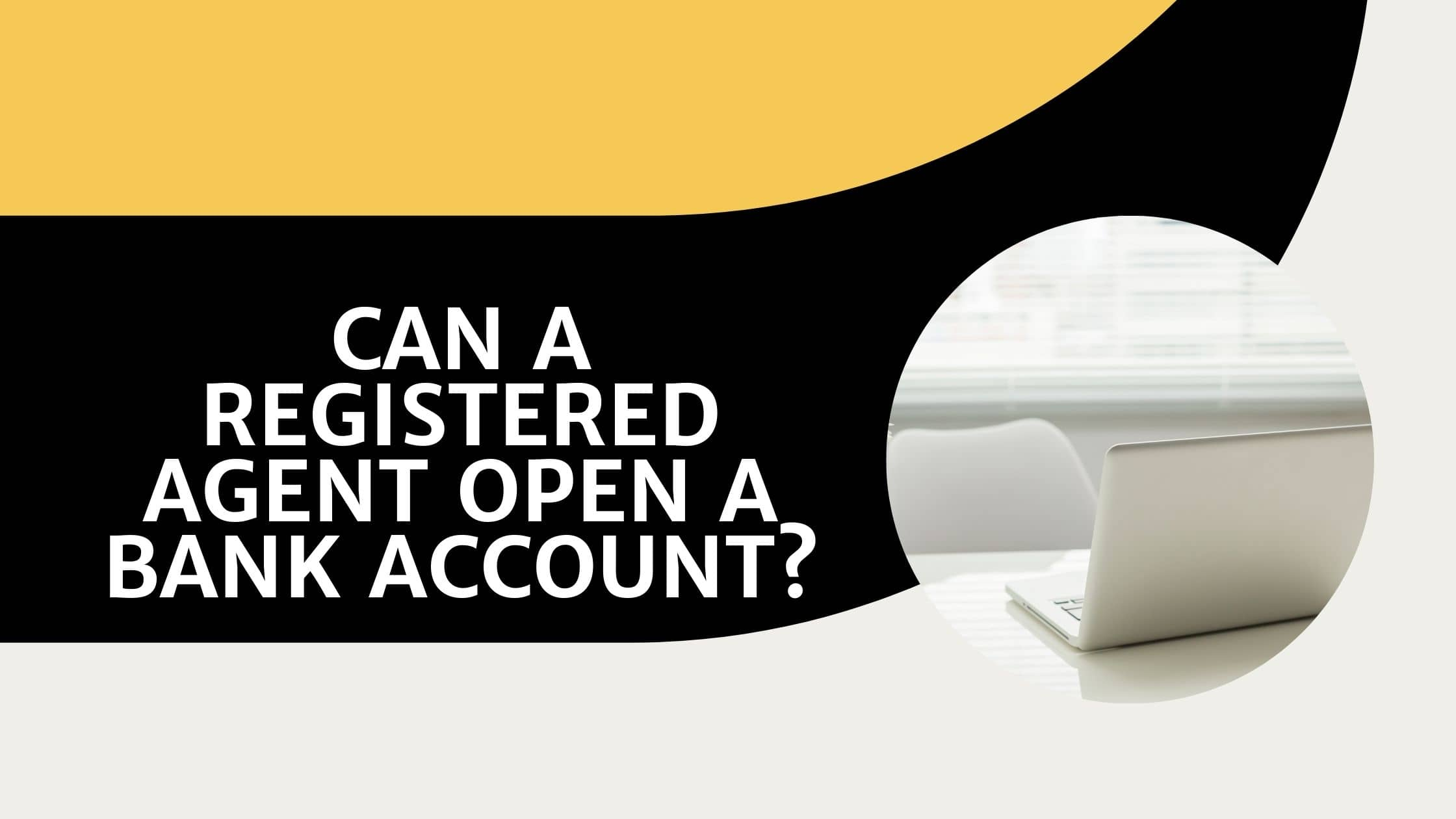 Can a Registered Agent Open a Bank Account?